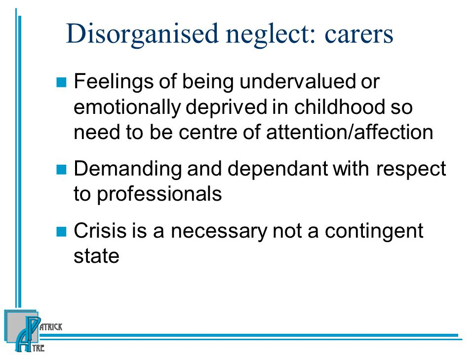 Disorganised neglect: carers