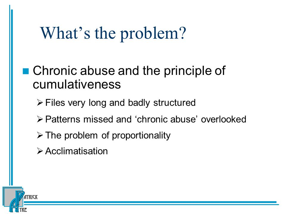 What's the problem Chronic abuse and the principle of cumulativeness