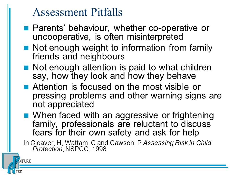 Assessment Pitfalls Parents' behaviour, whether co-operative or uncooperative, is often misinterpreted.
