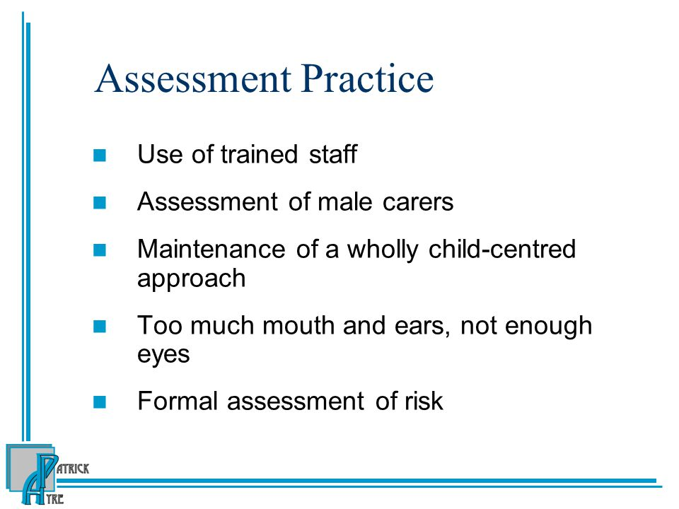 Assessment Practice Use of trained staff Assessment of male carers