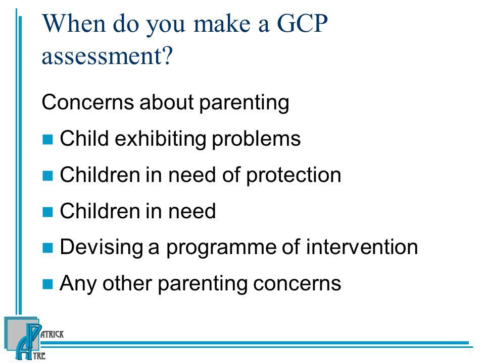 When do you make a GCP assessment