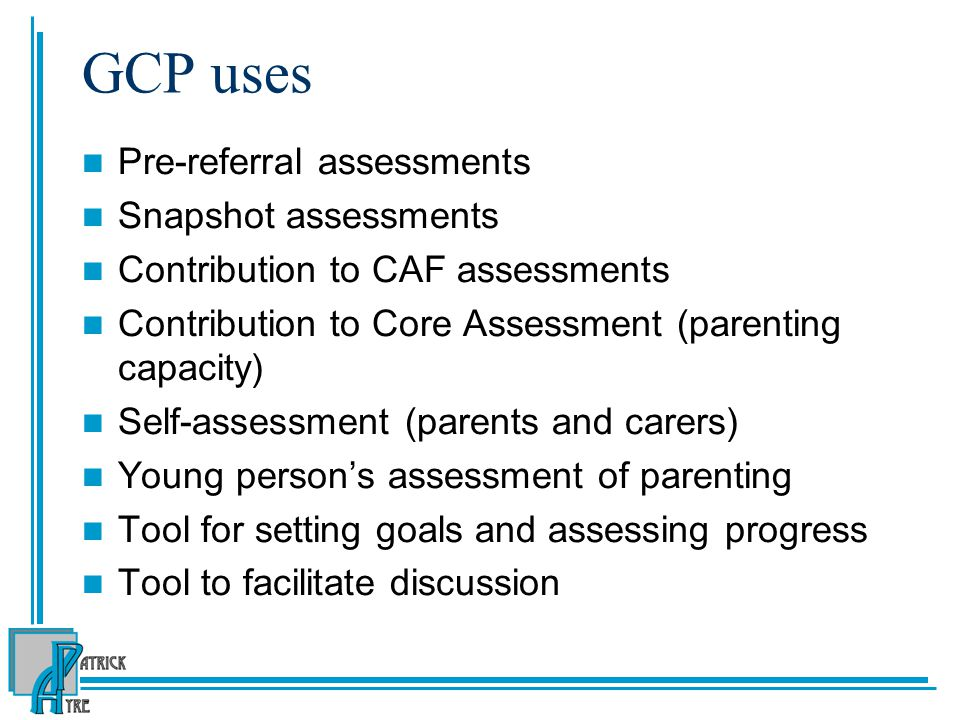 GCP uses Pre-referral assessments Snapshot assessments