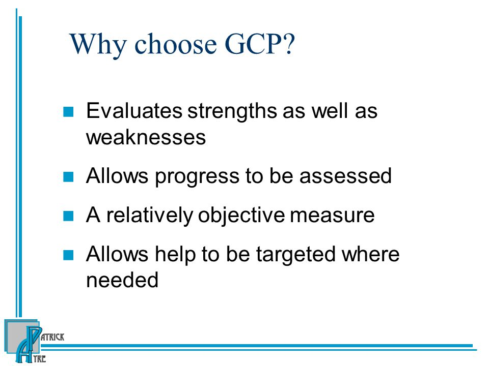 Why choose GCP Evaluates strengths as well as weaknesses