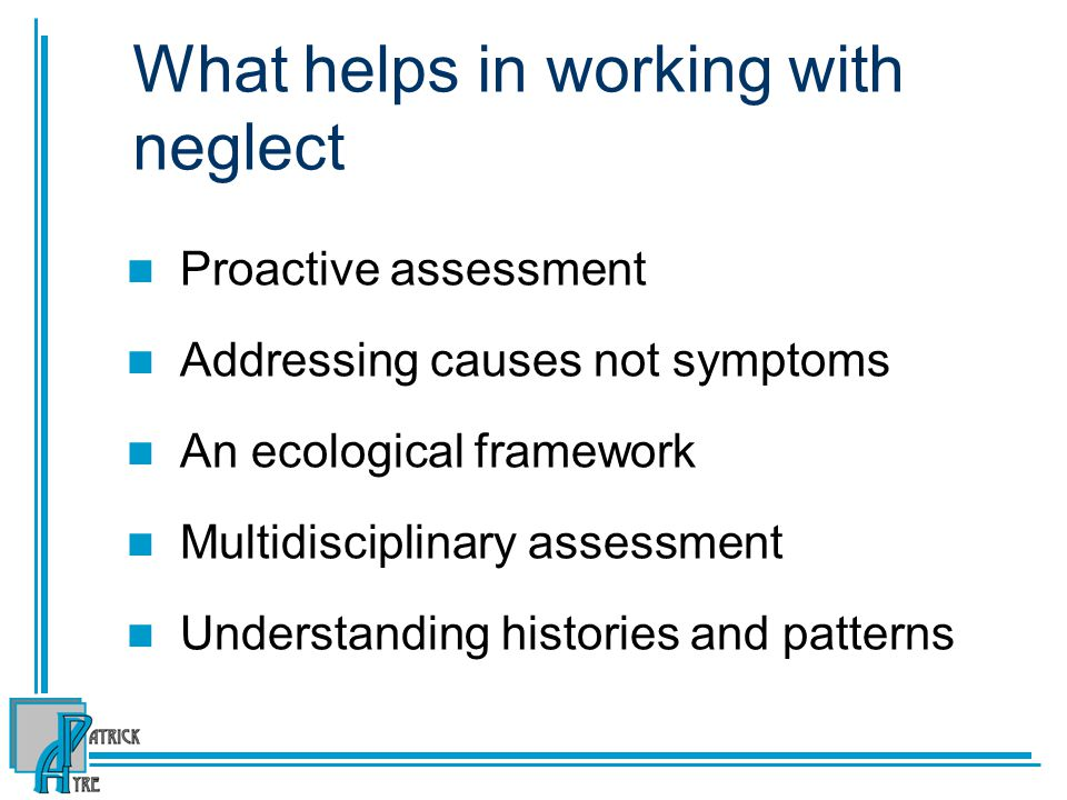 What helps in working with neglect