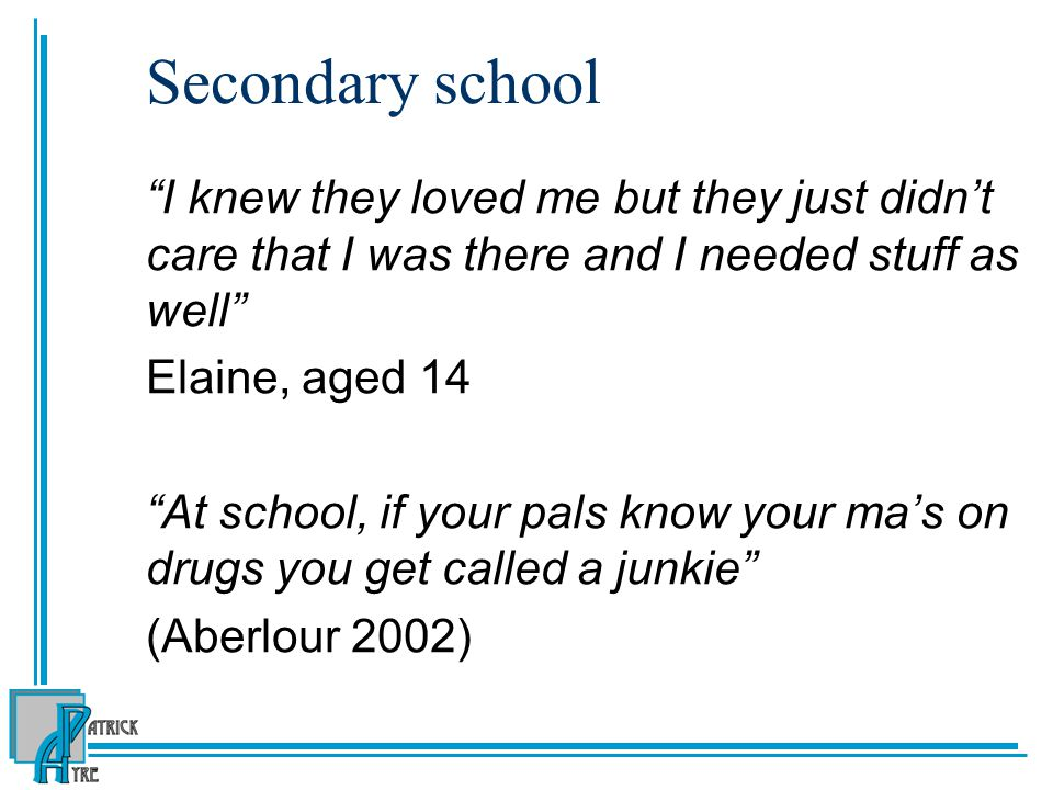 Secondary school I knew they loved me but they just didn't care that I was there and I needed stuff as well