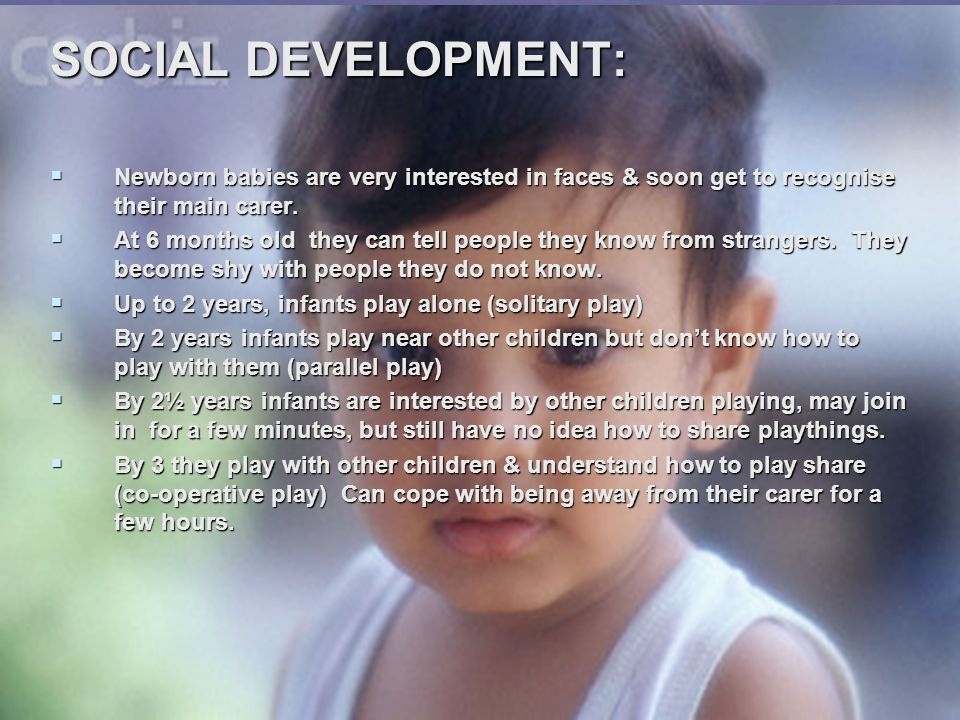 SOCIAL DEVELOPMENT: Newborn babies are very interested in faces & soon get to recognise their main carer.