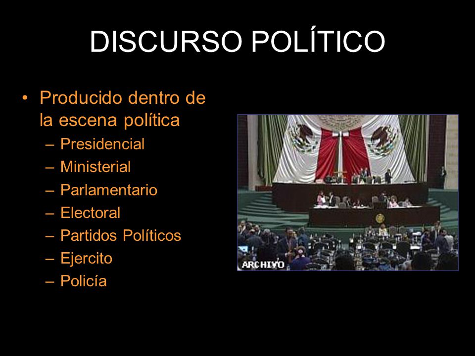 DISCURSO POLÍTICO Producido dentro de la escena política Presidencial