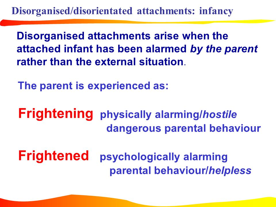 Disorganised/disorientated attachments: infancy