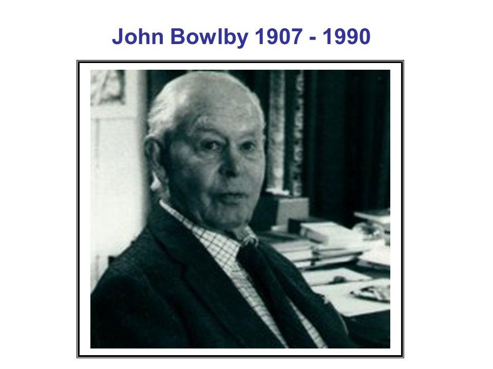 John Bowlby 1907 - 1990