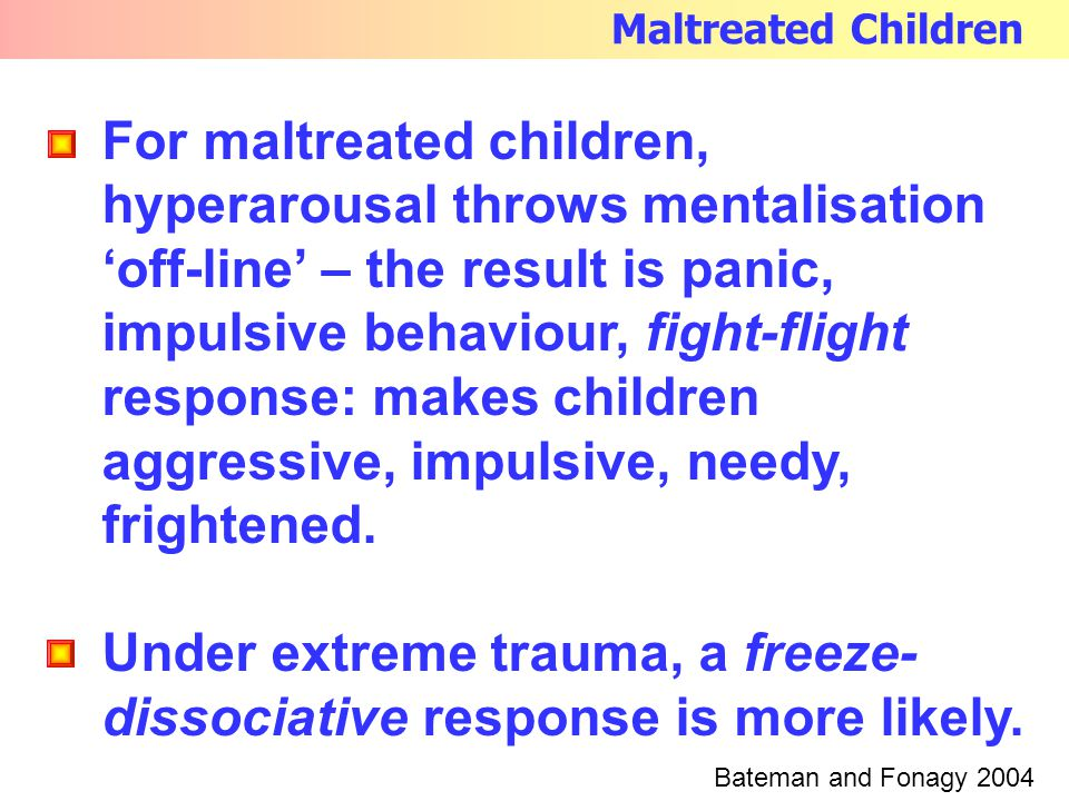 response: makes children aggressive, impulsive, needy, frightened.