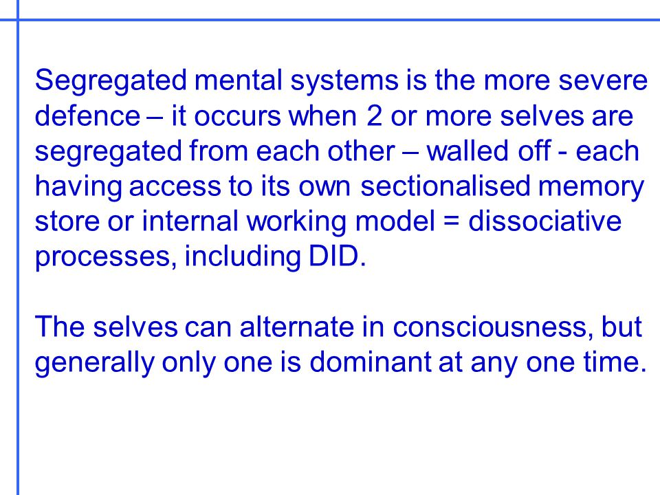 Segregated mental systems is the more severe