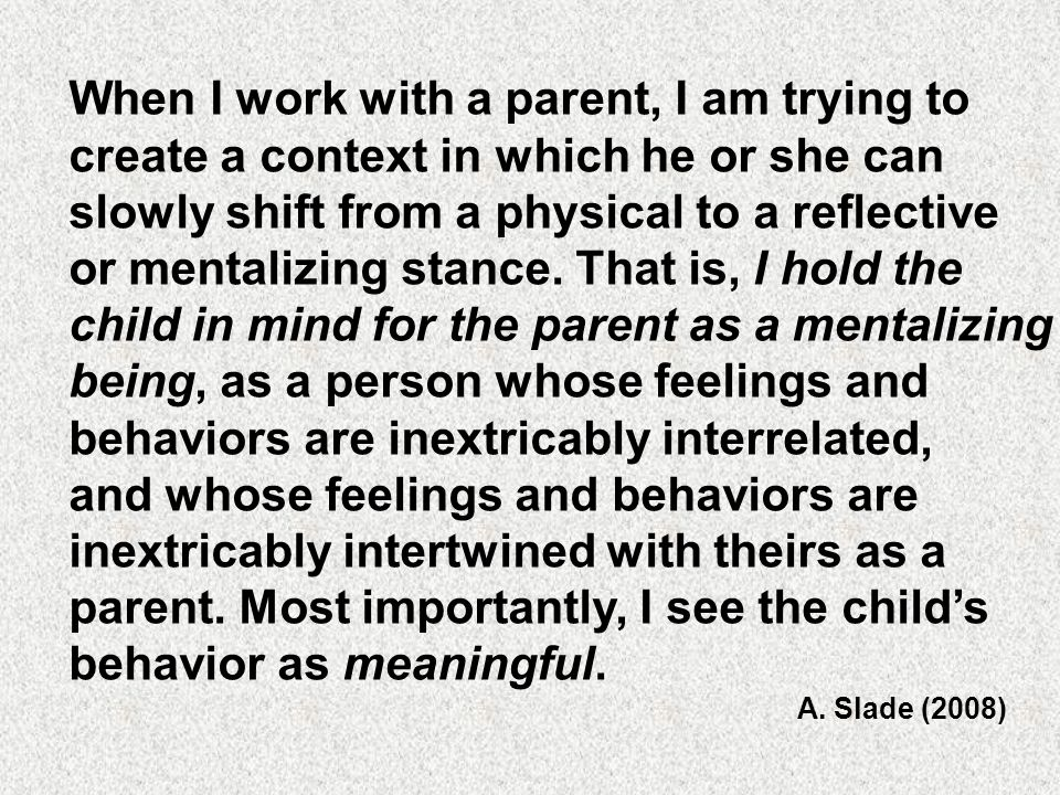 When I work with a parent, I am trying to