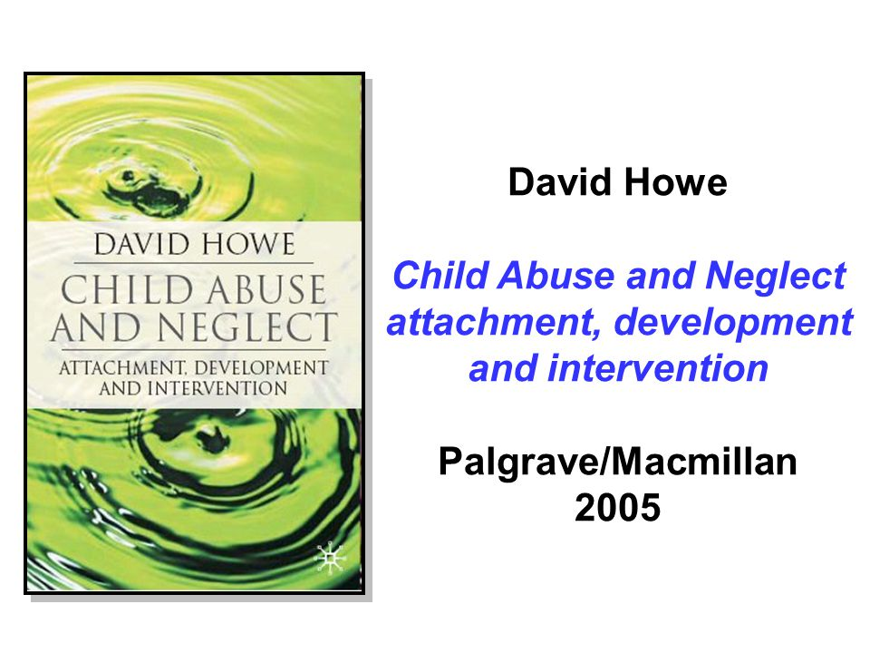 Child Abuse and Neglect attachment, development