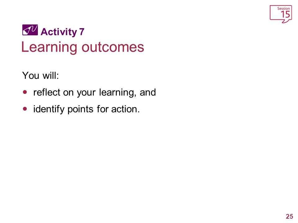 Learning outcomes Activity 7 You will: reflect on your learning, and