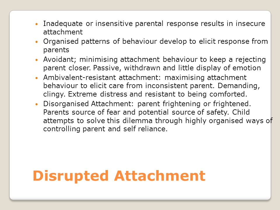 Inadequate or insensitive parental response results in insecure attachment