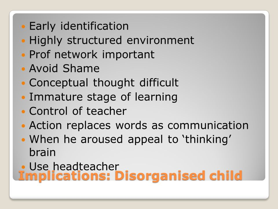 Implications: Disorganised child