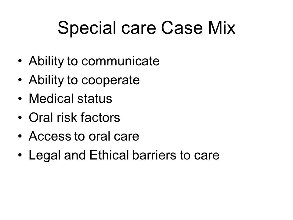 Special care Case Mix Ability to communicate Ability to cooperate