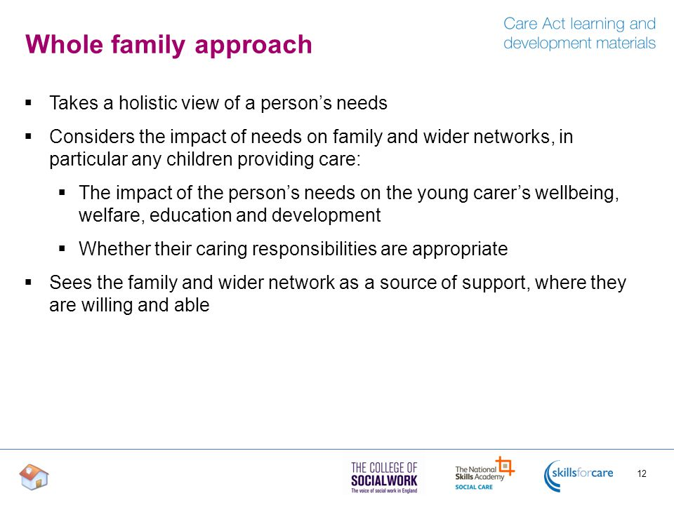Whole family approach Takes a holistic view of a person's needs