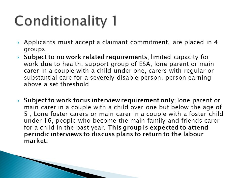 Conditionality 1 Applicants must accept a claimant commitment, are placed in 4 groups.
