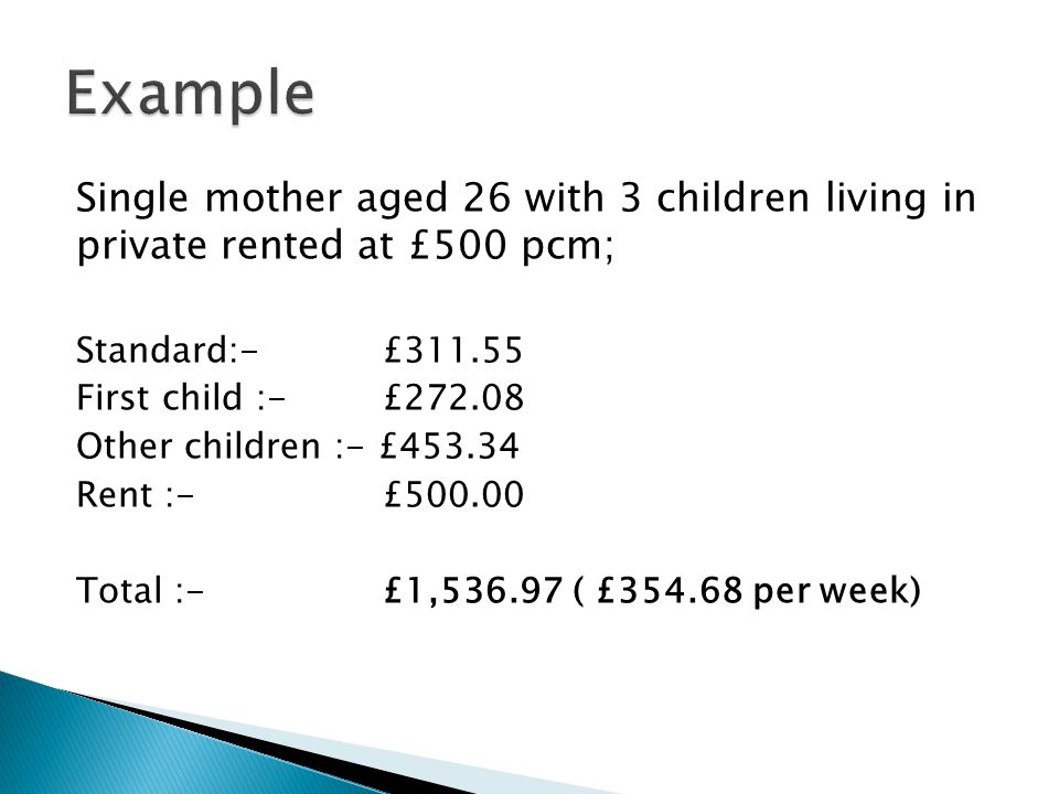 Example Single mother aged 26 with 3 children living in private rented at £500 pcm; Standard:- £311.55.