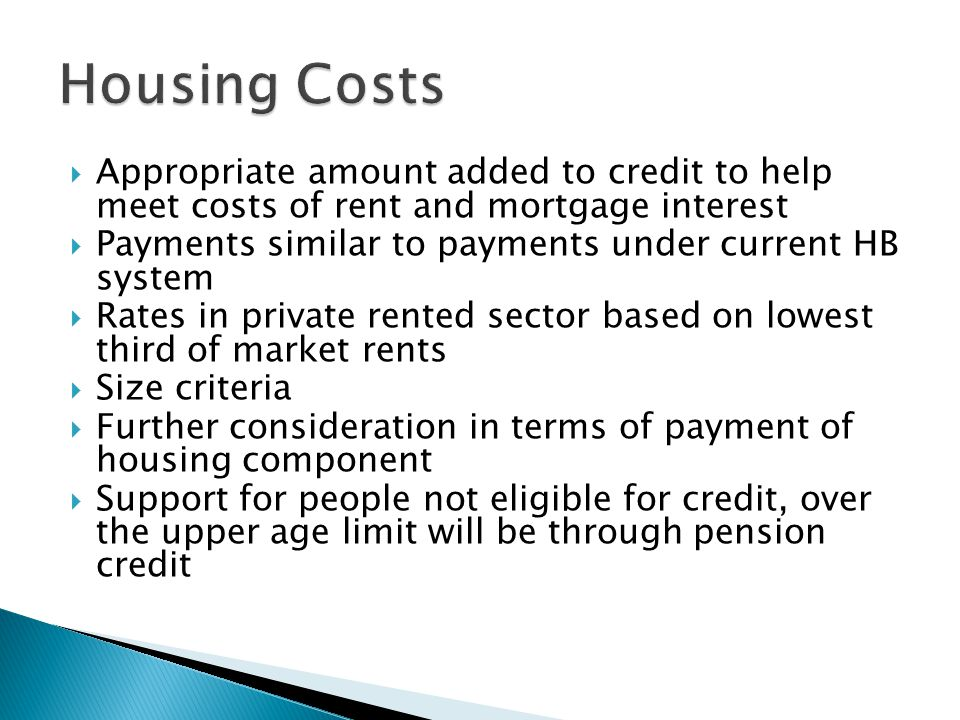 Housing Costs Appropriate amount added to credit to help meet costs of rent and mortgage interest.
