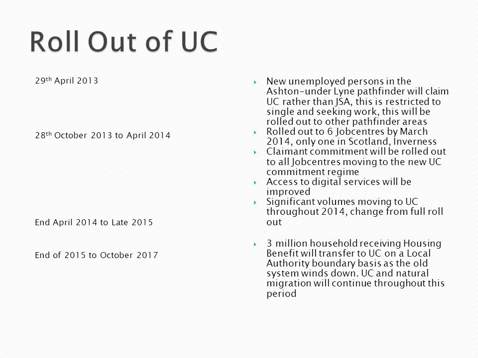 Roll Out of UC 29th April 2013. 28th October 2013 to April 2014. End April 2014 to Late 2015. End of 2015 to October 2017.