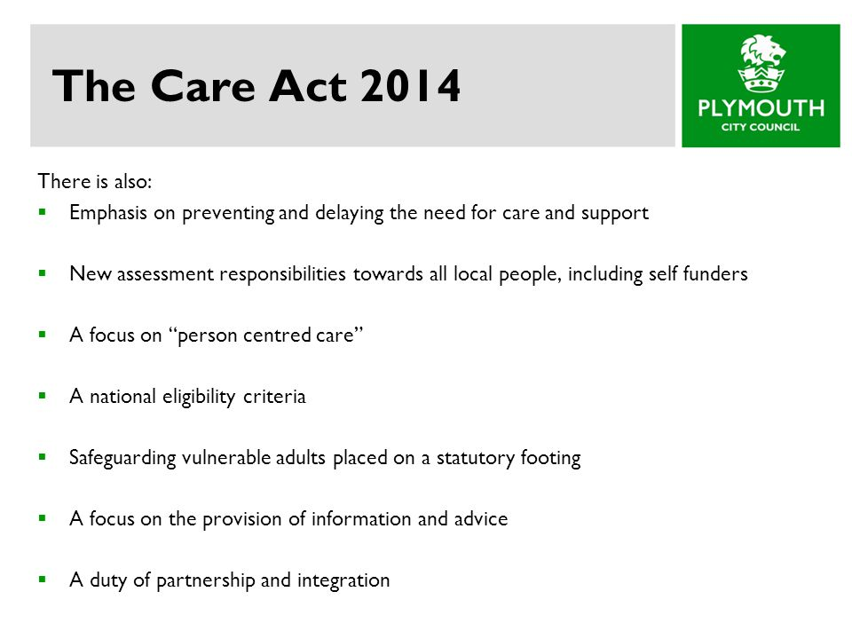 The Care Act 2014 There is also: