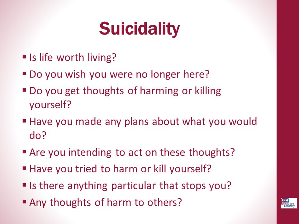 Suicidality Is life worth living Do you wish you were no longer here