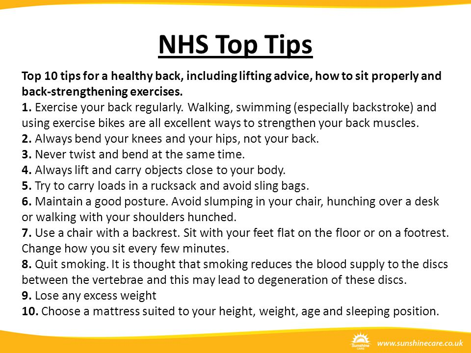 NHS Top Tips Top 10 tips for a healthy back, including lifting advice, how to sit properly and back-strengthening exercises.