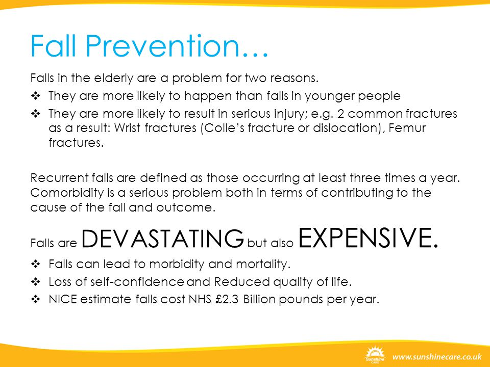 Fall Prevention… Falls in the elderly are a problem for two reasons.
