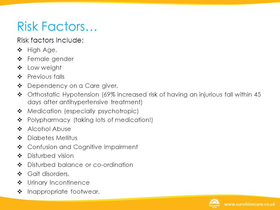 Risk Factors… Risk factors include: High Age. Female gender Low weight