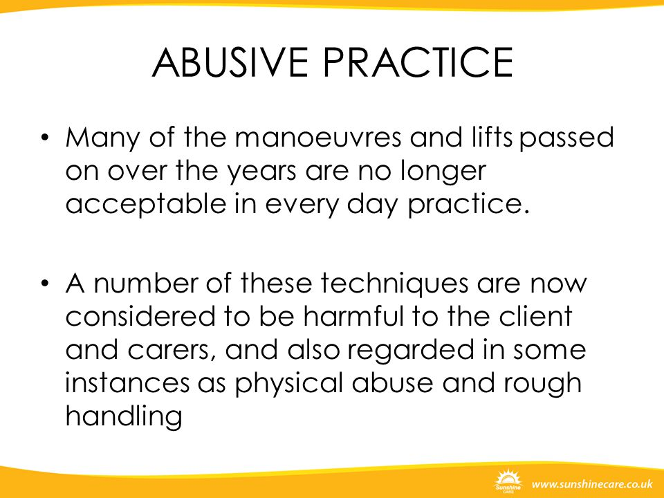 ABUSIVE PRACTICE Many of the manoeuvres and lifts passed on over the years are no longer acceptable in every day practice.