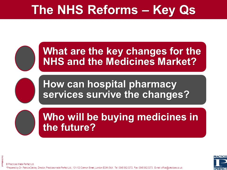 The NHS Reforms – Key Qs What are the key changes for the NHS and the Medicines Market How can hospital pharmacy services survive the changes