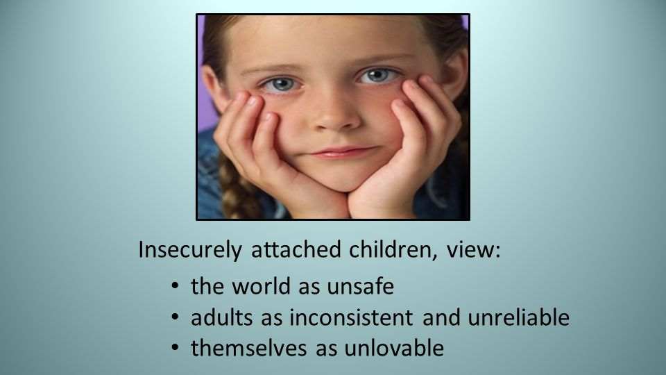 Insecurely attached children, view: the world as unsafe