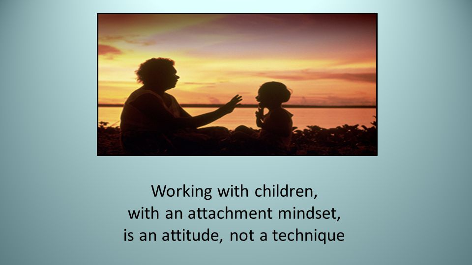 with an attachment mindset, is an attitude, not a technique