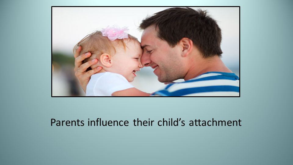 Parents influence their child's attachment