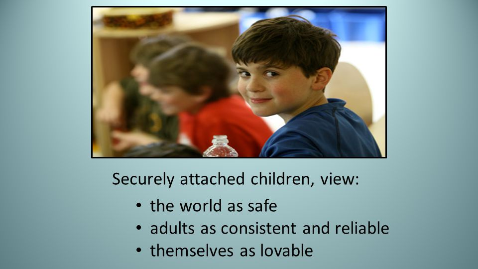 Securely attached children, view: the world as safe