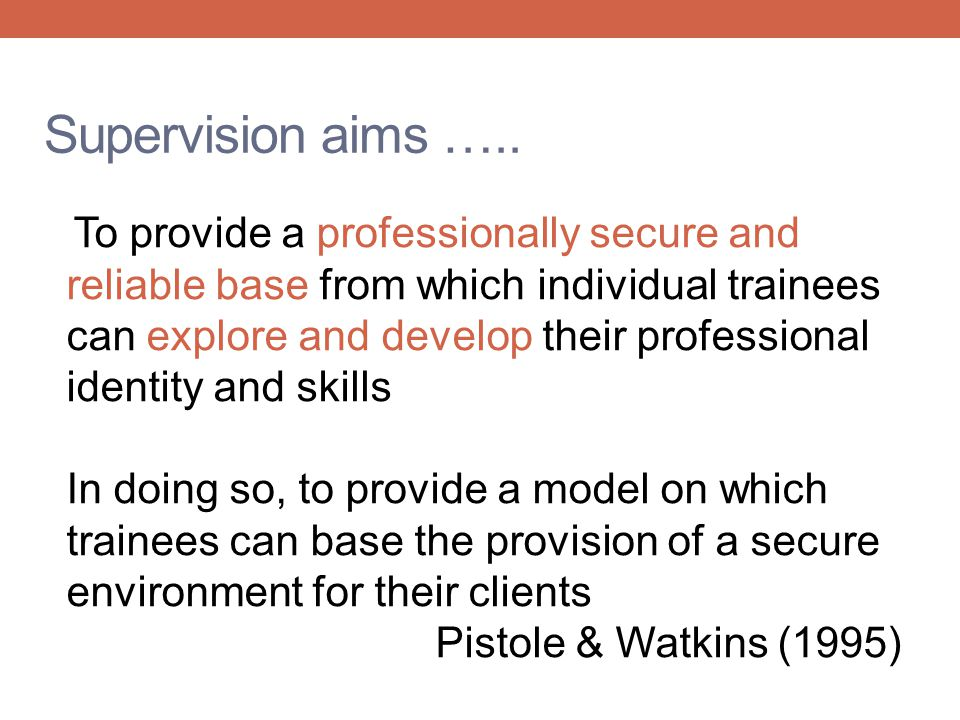 Supervision aims …..