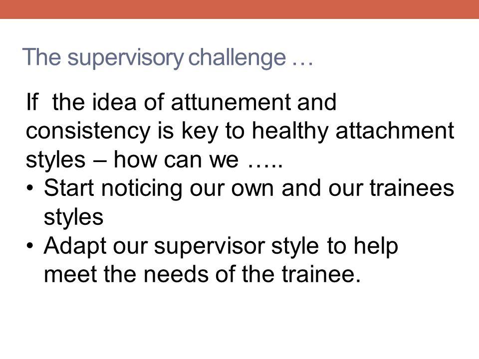 The supervisory challenge …