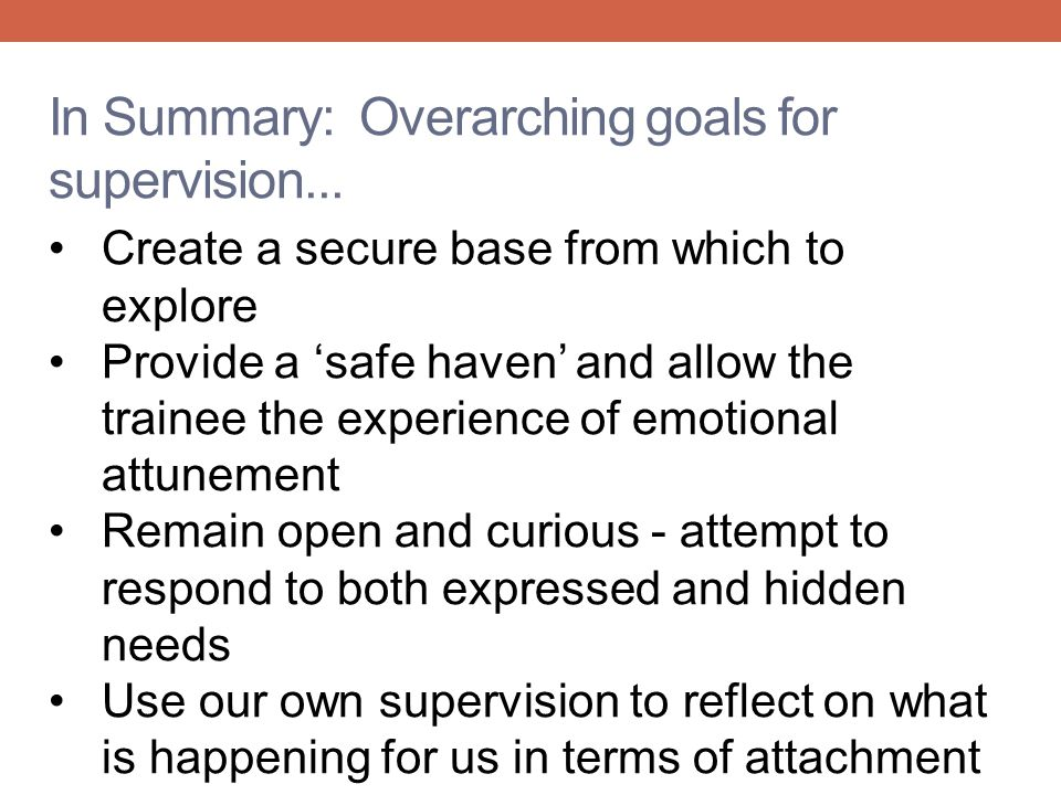 In Summary: Overarching goals for supervision...