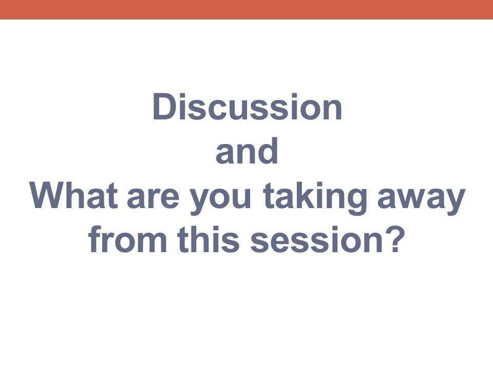 Discussion and What are you taking away from this session