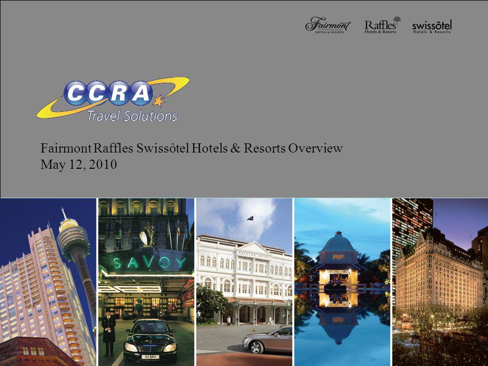 Fairmont Raffles Swissôtel Hotels & Resorts Overview May 12, 2010