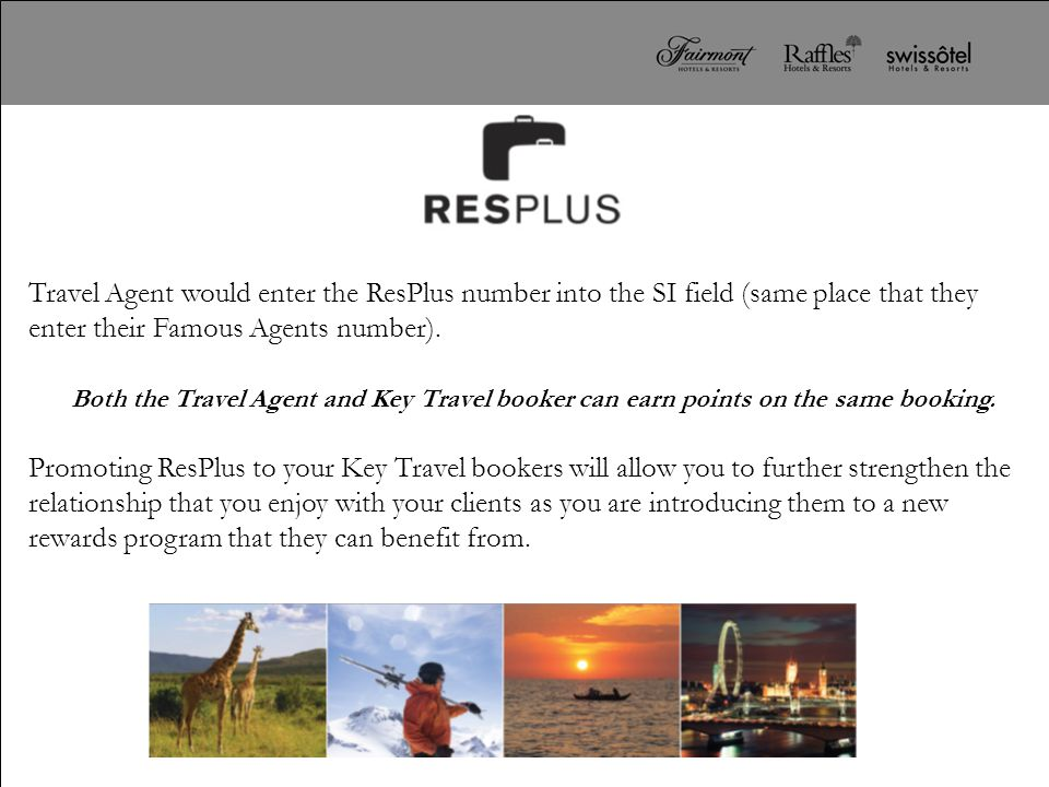 Travel Agent would enter the ResPlus number into the SI field (same place that they enter their Famous Agents number).