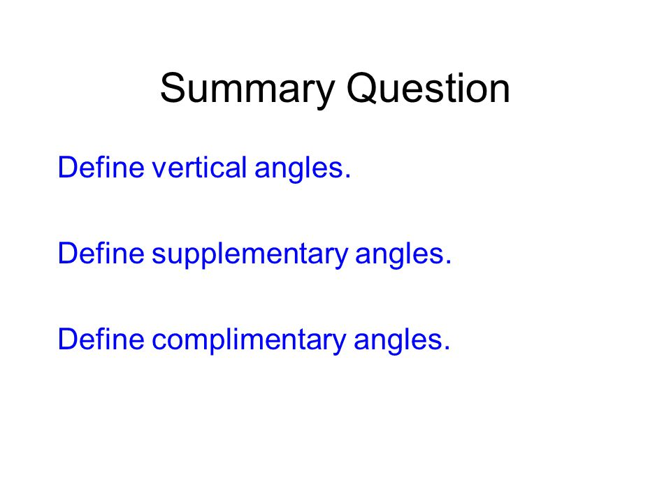 Summary Question Define vertical angles. Define supplementary angles.