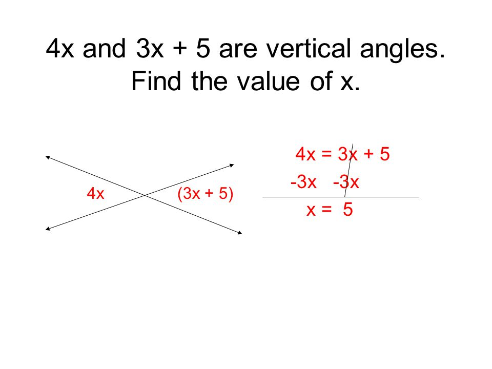 4x and 3x + 5 are vertical angles. Find the value of x.