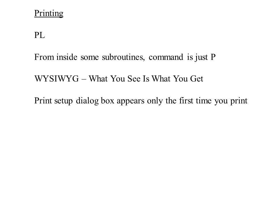 PrintingPL. From inside some subroutines, command is just P. WYSIWYG – What You See Is What You Get.