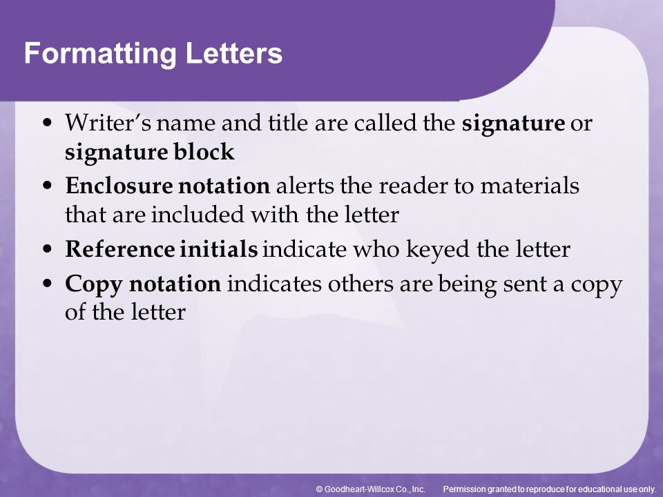 Formatting Letters Writer's name and title are called the signature or signature block.