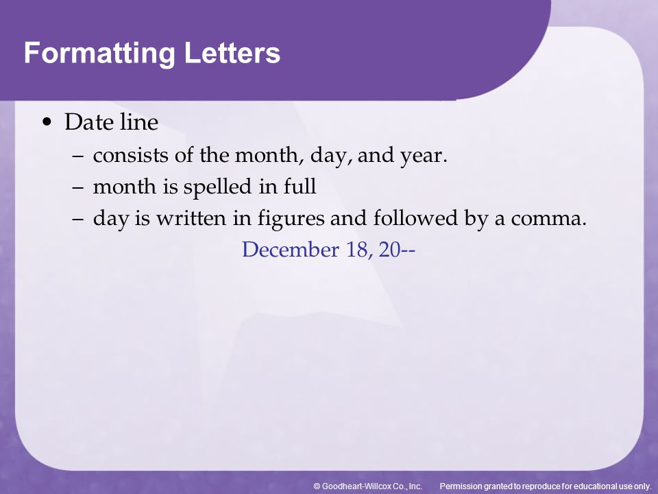 Formatting Letters Date line consists of the month, day, and year.
