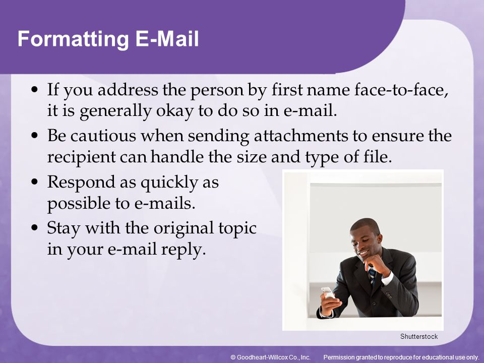 Formatting E-Mail If you address the person by first name face-to-face, it is generally okay to do so in e-mail.