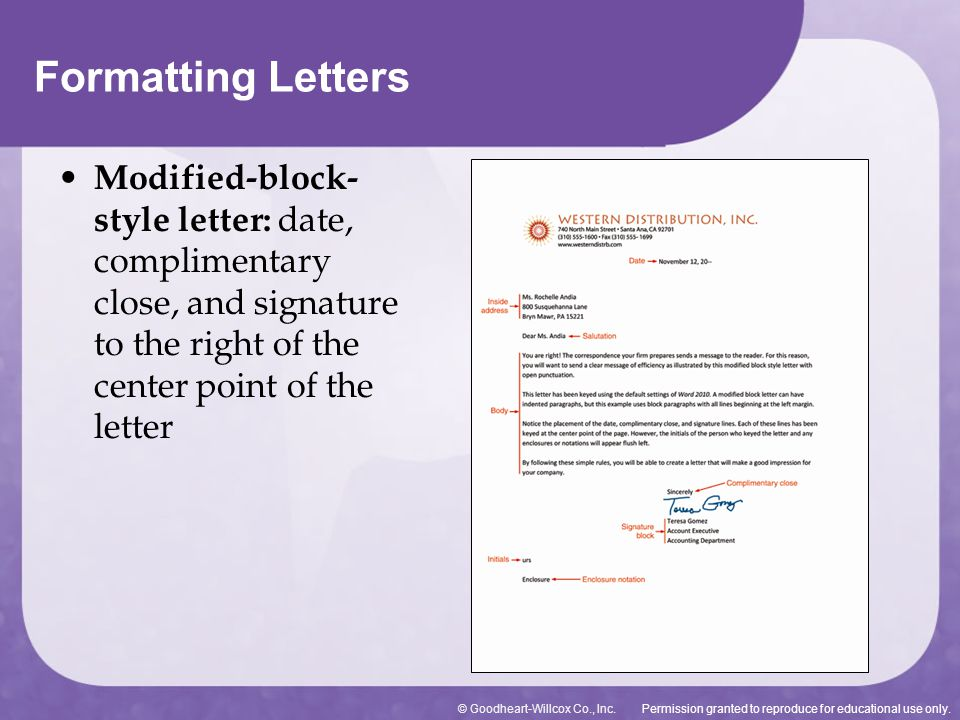 Formatting Letters Modified-block-style letter: date, complimentary close, and signature to the right of the center point of the letter.